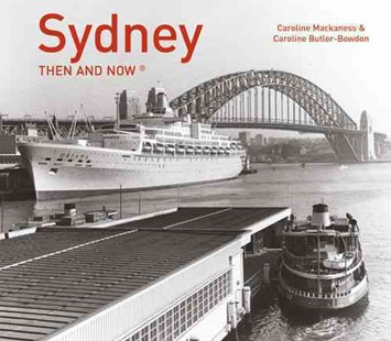 Sydney Then and Now by C. Butler-Bowdon, C. Mackaness (9781909815322) - HardCover - Art & Architecture Photography - Pictorial