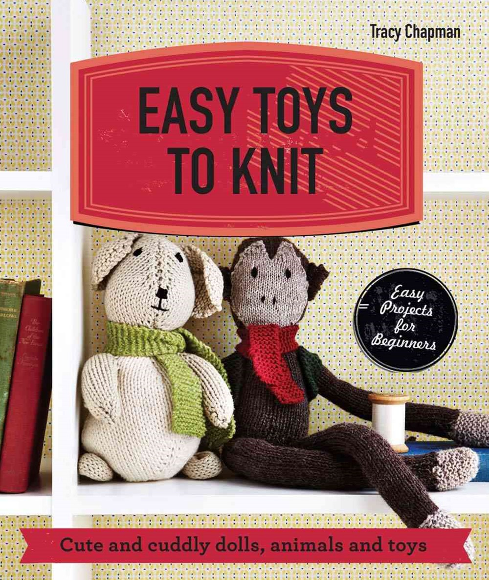 Easy Toys to Knit: Cute and Cuddly Dolls, Animals and Toys