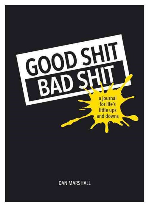 Good Shit, Bad Shit: A Journal for Life's Little Ups and Downs