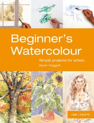 Beginner's Watercolour: Simple Projects for Painters