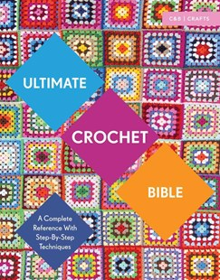Ultimate Crochet Bible: A Complete Reference with Step by Step Techniques by Jane Crowfoot (9781910231791) - PaperBack - Craft & Hobbies Needlework