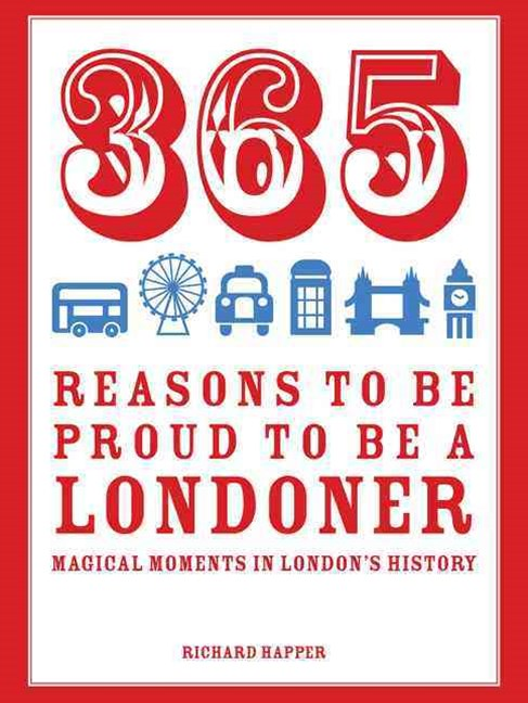 365 Reasons to be Proud to be a Londoner: Magical Moments in London's History