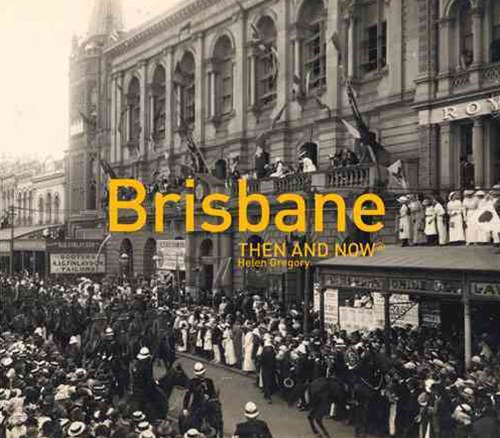 Brisbane Then and Now