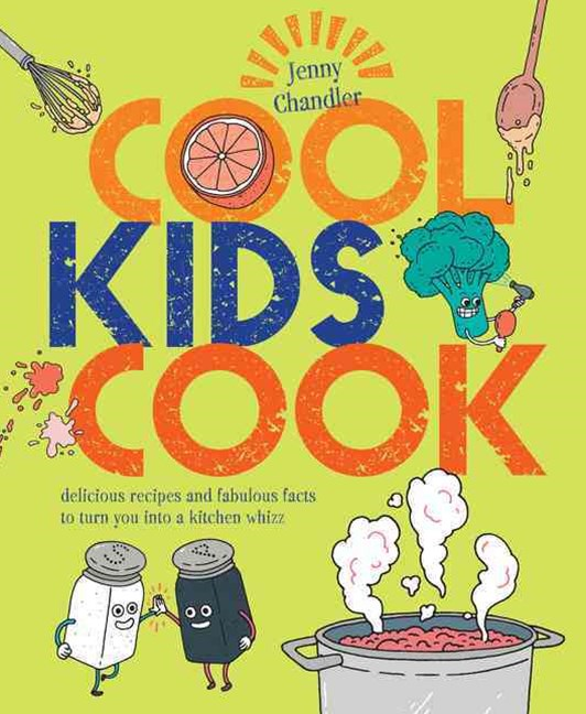 Cool Kids Cook: Delicious Recipes and Fabulous Facts to Turn into a Kitchen Wizz