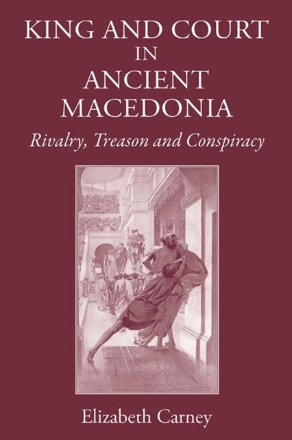 (ebook) King and Court in Ancient Macedonia