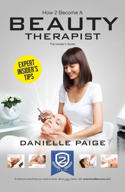 How to Become a Beauty Therapist: The Complete Insider's Guide to Becoming a Beauty Therapist (How2