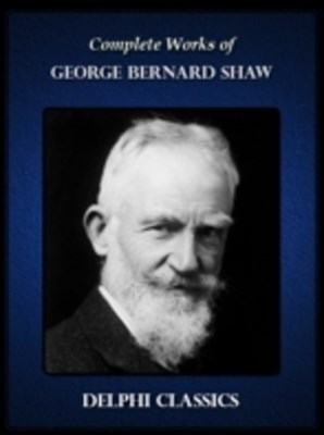 Delphi Complete Works of George Bernard Shaw (Illustrated)