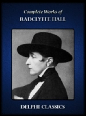 Delphi Complete Works of Radclyffe Hall (Illustrated)
