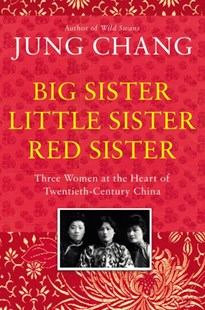 Big Sister, Little Sister, Red Sister by Jung Chang (9781910702796) - PaperBack - Biographies Political