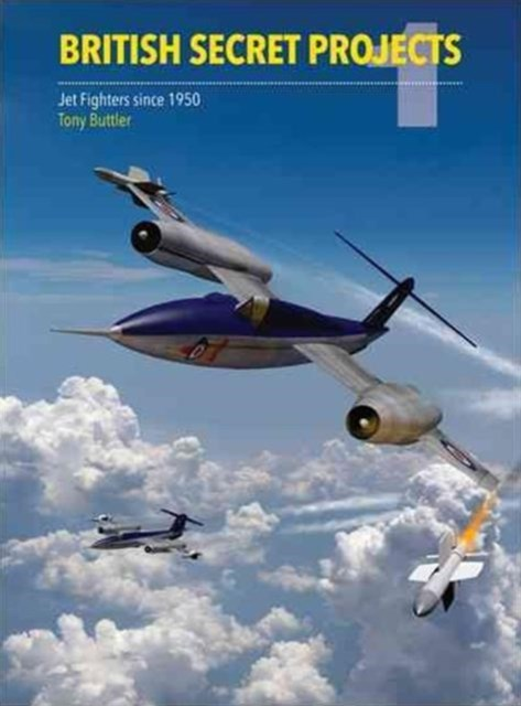 British Secret Projects 1: Jet Fighters Since 1950