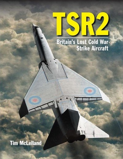 Tsr2 - Britain's Lost Cold War Strike Aircraft