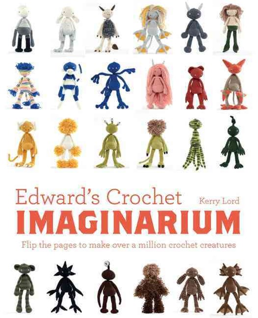 Edward's Crochet Imaginarium: Flip to Make Over a Million Crochet Creatures