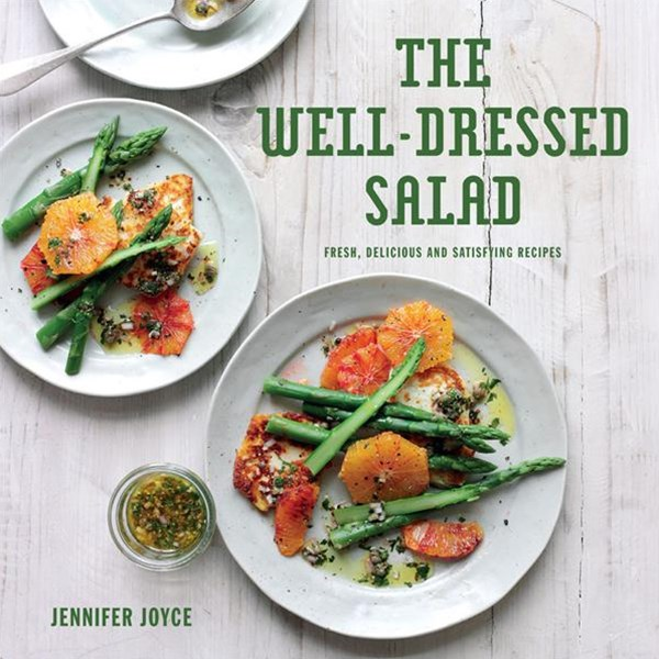 The Well-Dressed Salad: Fresh Delicious and Satisfying Recipes