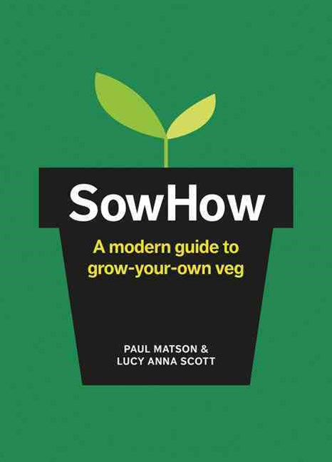 Sow How: A Modern Day Guide to Grow-Your-Own Veg