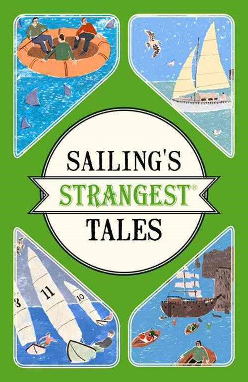 Sailing's Strangest Tales: Extraordinary But True Stories from Over NineHundred Years of Sailing