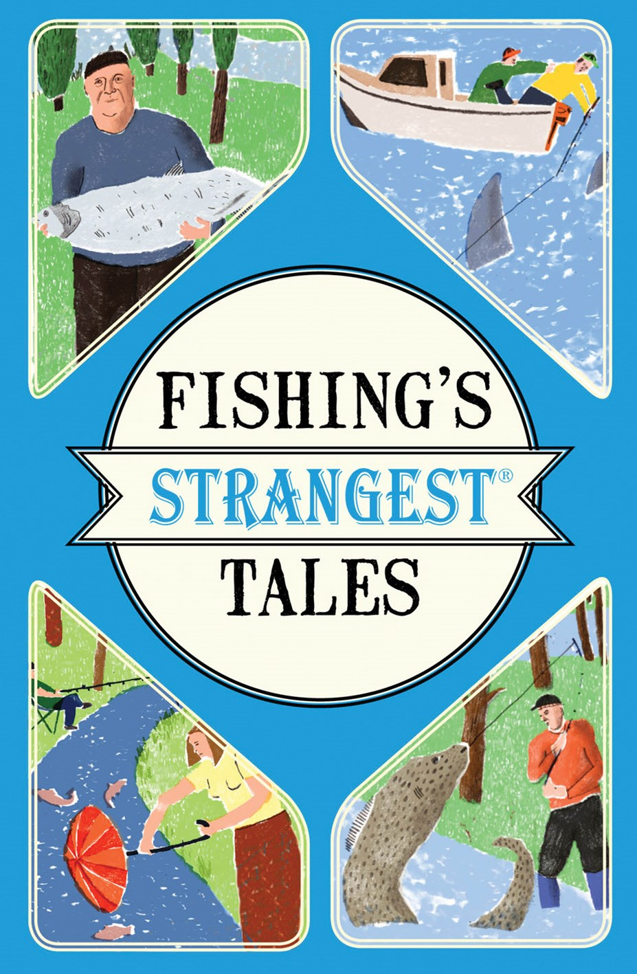 Fishing's Strangest Tales: Extraordinary But True Stories From Over Two Hundred Years of Angling Hi