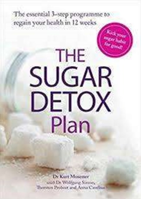 The Sugar Detox Plan: The essential 3-step plan for breaking your