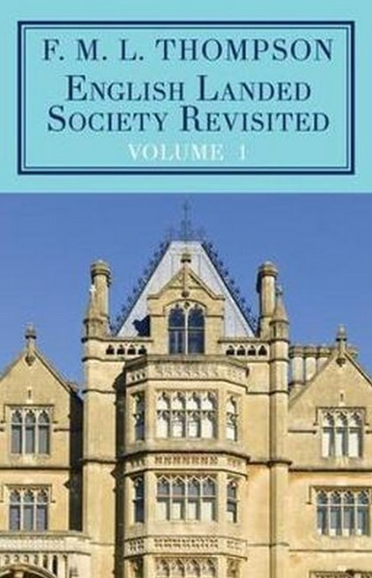 English Landed Society Revisited: The Collected Papers of F.M.L. Thompso