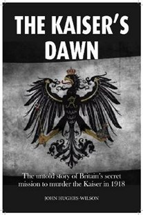 The Kaiser's Dawn by John Hughes-Wilson (9781911604396) - HardCover - History Modern