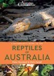 Australian Geographic Naturalist's Guide to the Reptiles of Australia