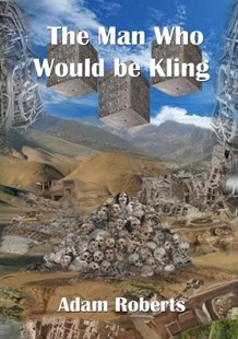 The Man Who Would Be Kling by Adam Roberts (9781912950058) - PaperBack - Science Fiction