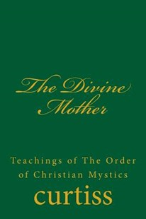 The Divine Mother by Frank Homer Curtiss, D Schreuder, Harriette Augusta Curtiss (9781920483067) - PaperBack - Religion & Spirituality New Age