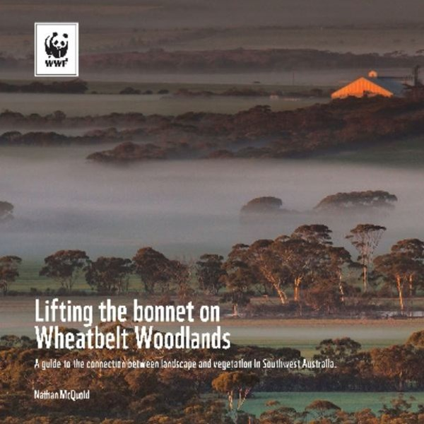 Lifting the Bonnet On Wheatbelt Woodlands: A Guide to the Connection    Between Landscape and Vegetation in Southwest Australia
