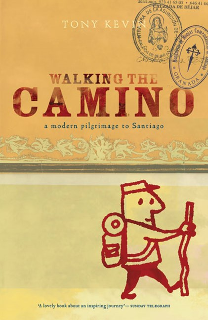 Walking the Camino: a Modern Pilgrimage to Santiago