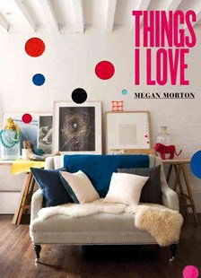 Things I Love by Megan Morton (9781921382758) - PaperBack - Home & Garden Interior Decorating