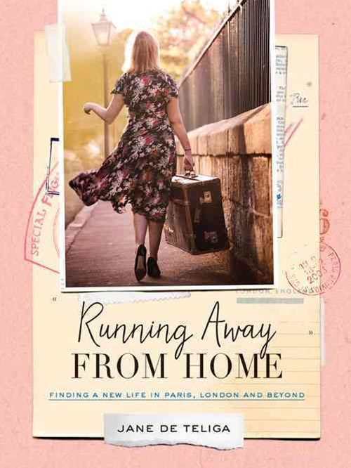 Running Away From Home: Finding A New Life In Paris, LondonAnd Beyond