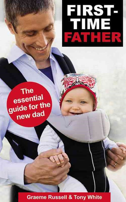 First-Time Father: The Essential Guide for the New Dad [Second Edition]