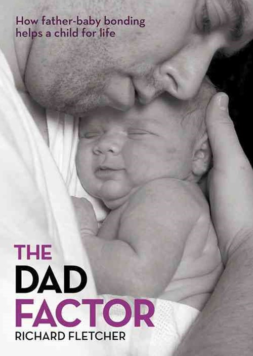 The Dad Factor: How Father-Baby Bonding Helps a Child for Life