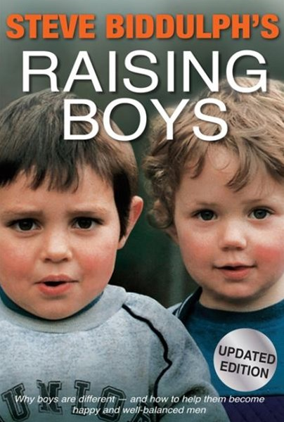 Steve Biddulph's Raising Boys: Why Boys are Different - and How to Help Them Become Happy and Well-Balanced Men (4th ed)