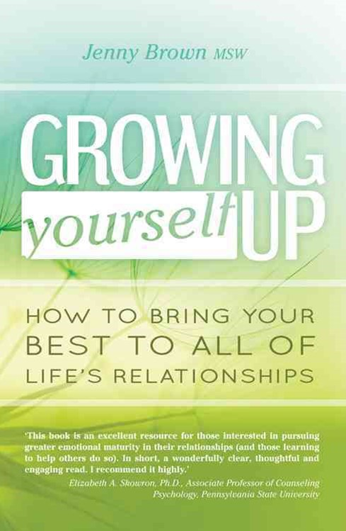Growing Yourself Up: How to Bring Your Best to All of Life's
