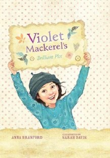 Violet Mackerel's Brilliant Plot (Book 1) by Anna Branford, Sarah Davis, Sarah Davis (9781921529177) - HardCover - Children's Fiction