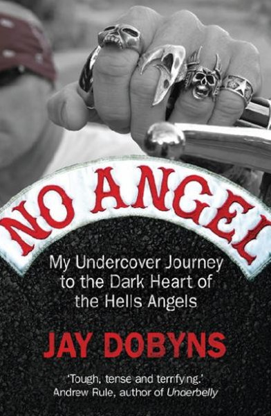 No Angel: My Undercover Journey to the Dark Heart of the Hells Angels