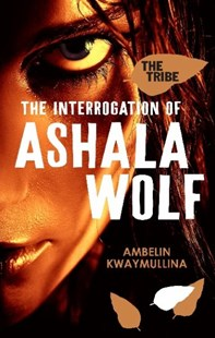 The Tribe 1: The Interrogation of Ashala Wolf by Ambelin Kwaymullina, Ambelin Kwaymullina (9781921720086) - PaperBack - Children's Fiction