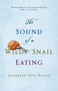 The Sound Of A Wild Snail Eating by Bailey Elisabeth Tova (9781921758126) - PaperBack - Biographies General Biographies