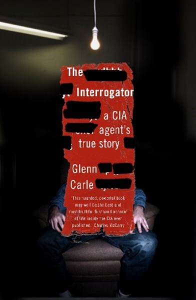The Interrogator: a CIA agent's true story