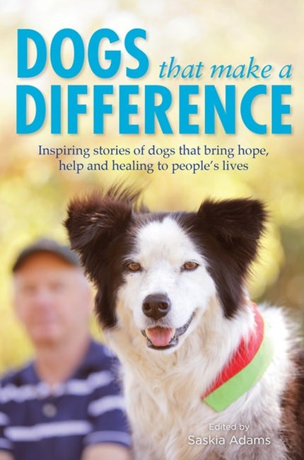 Dogs That Make A Difference: Inspiring Stories Of Dogs ThatBring Hope, Help And Healing To People's