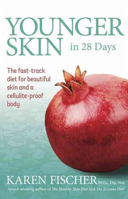 Younger Skin in 28 Days: The fast-track diet for beautiful skin and a