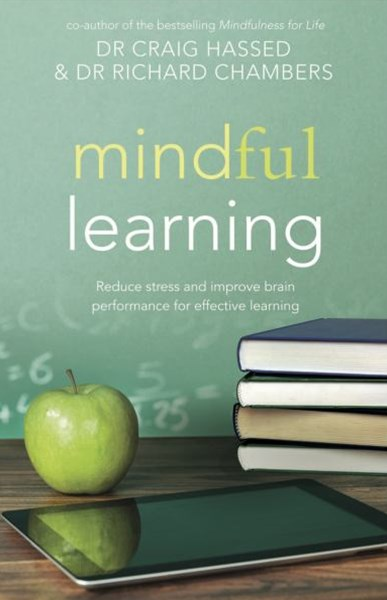 Mindful Learning: Reduce Stress and Improve Brain Preformance for Effective Learning