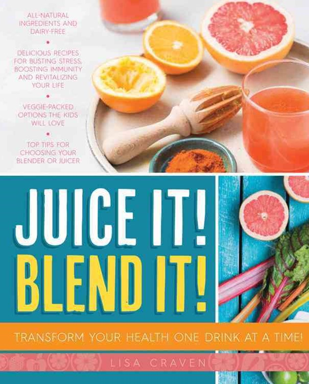 Juice It! Blend It! Transform your Health One Drink at a Time!