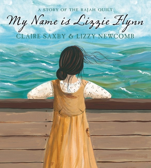 My Name is Lizzie Flynn - A Story of the Rajah Quilt