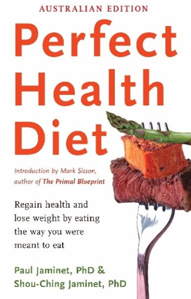 Perfect Health Diet: Regain Health And Lose Weight By EatingThe Way You Were Meant To