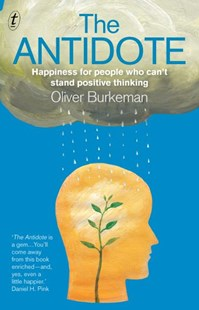 The Antidote: Happiness for people who can't stand positive thinking by Burkeman Oliver (9781922147653) - PaperBack - Social Sciences Psychology