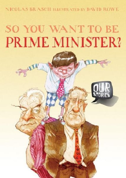 Our Stories: So You Want to be Prime Minister?