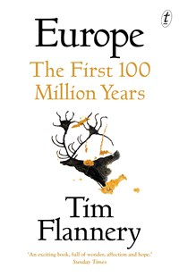Europe: The First 100 Million Years by Tim Flannery (9781922268464) - PaperBack - Science & Technology Environment