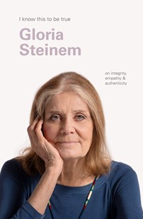 Gloria Steinem (I Know This to be True) by Gloria Steinem, Geoff Blackwell (9781922351029) - HardCover - Biographies General Biographies