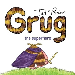 Grug the Superhero by Ted Prior (9781925030501) - PaperBack - Children's Fiction